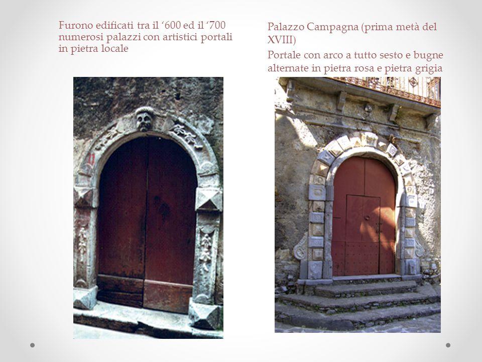 Furono edificati tra il '600 ed il '700 numerosi palazzi con artistici portali in pietra locale