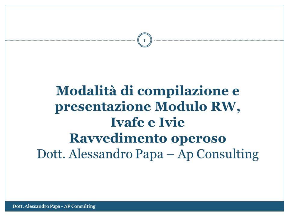 Modalità di compilazione e presentazione Modulo RW, Ivafe e Ivie Ravvedimento operoso Dott. Alessandro Papa – Ap Consulting