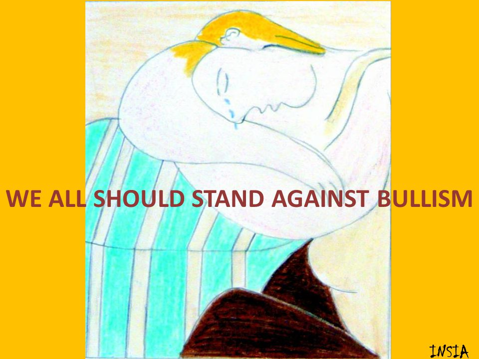 WE ALL SHOULD STAND AGAINST BULLISM
