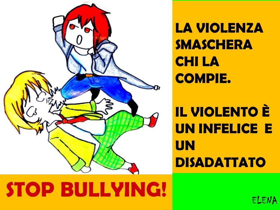 STOP BULLYING! LA VIOLENZA SMASCHERA CHI LA COMPIE.