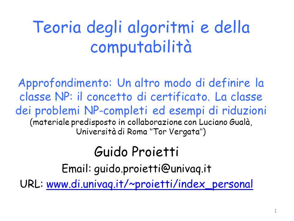 Teoria degli algoritmi e della computabilità Approfondimento: Un altro modo di definire la classe NP: il concetto di certificato. La classe dei problemi NP-completi ed esempi di riduzioni (materiale predisposto in collaborazione con Luciano Gualà, Università di Roma ''Tor Vergata'')