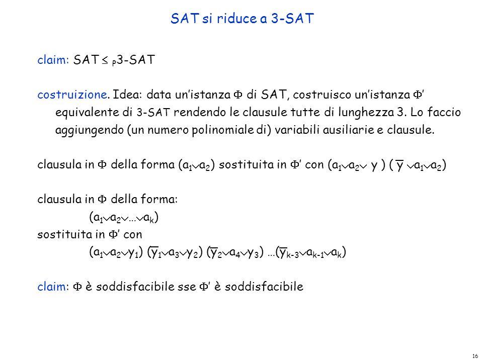 SAT si riduce a 3-SAT claim: SAT  P3-SAT