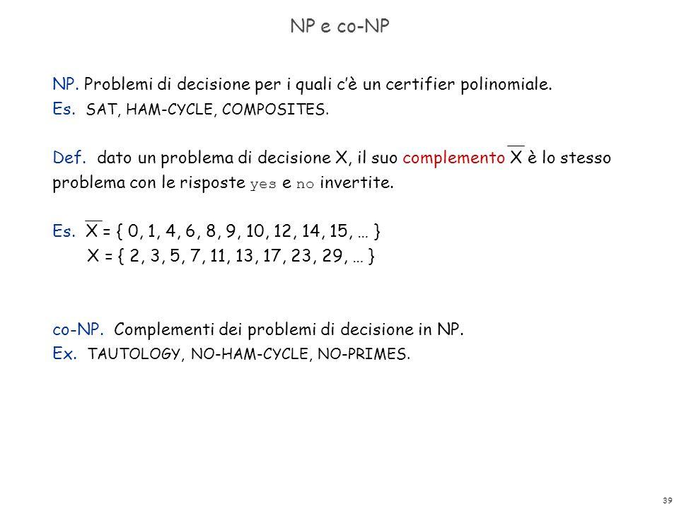 NP e co-NP NP. Problemi di decisione per i quali c'è un certifier polinomiale. Es. SAT, HAM-CYCLE, COMPOSITES.