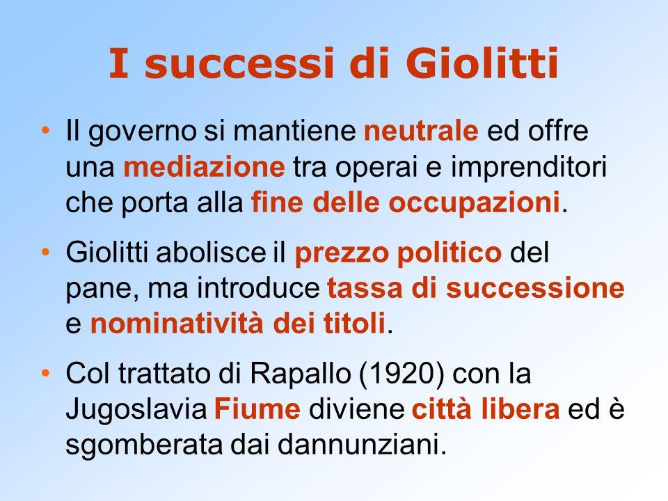 I successi di Giolitti Il governo si mantiene neutrale ed offre una mediazione tra operai e imprenditori che porta alla fine delle occupazioni.