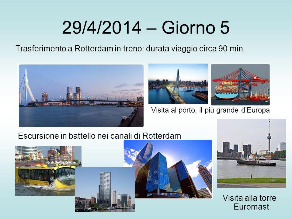 29/4/2014 – Giorno 5 Trasferimento a Rotterdam in treno: durata viaggio circa 90 min. Visita al porto, il più grande d'Europa.