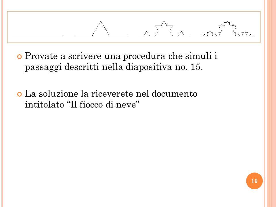Provate a scrivere una procedura che simuli i passaggi descritti nella diapositiva no. 15.