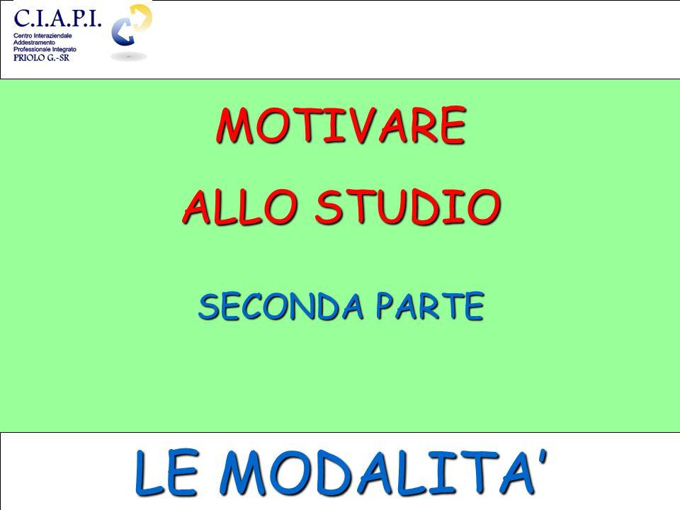 MOTIVARE ALLO STUDIO SECONDA PARTE LE MODALITA'