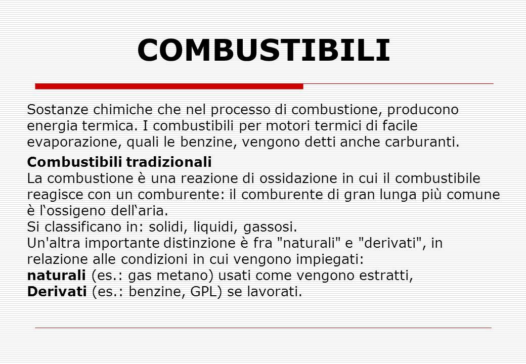 COMBUSTIBILI Sostanze chimiche che nel processo di combustione, producono. energia termica. I combustibili per motori termici di facile.