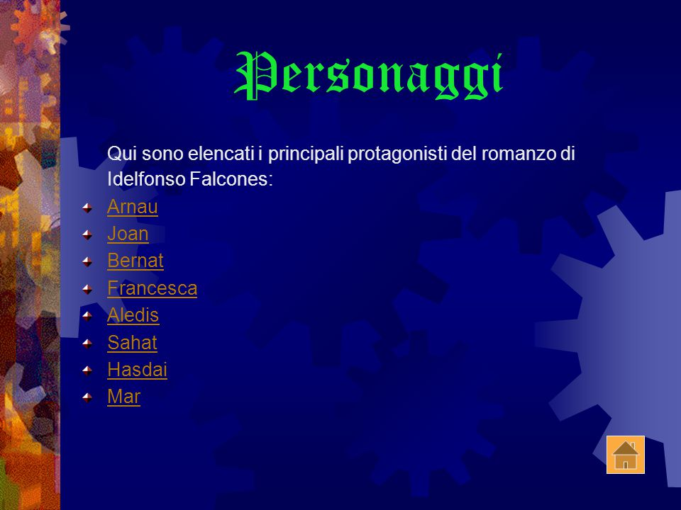 Personaggi Qui sono elencati i principali protagonisti del romanzo di Idelfonso Falcones: Arnau. Joan.