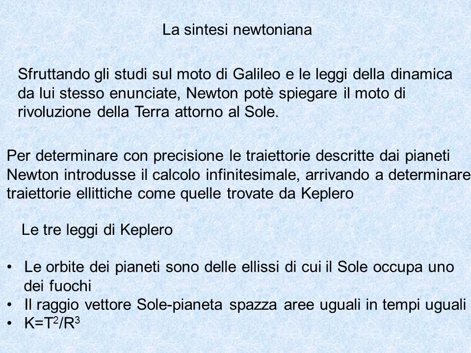 La sintesi newtoniana Sfruttando gli studi sul moto di Galileo e le leggi della dinamica. da lui stesso enunciate, Newton potè spiegare il moto di.