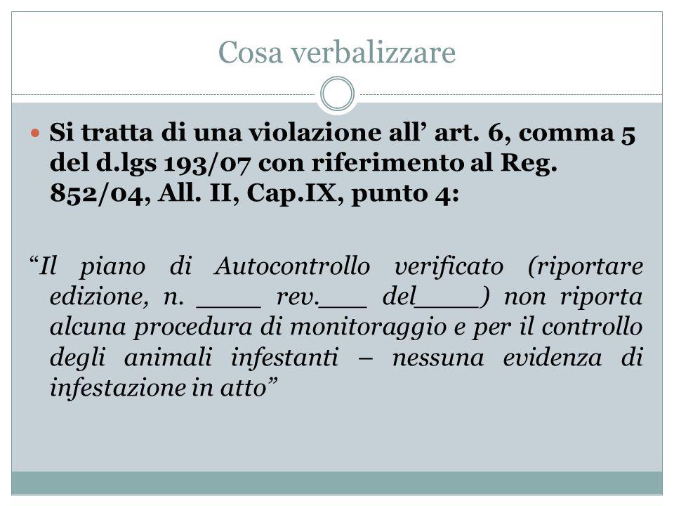 Cosa verbalizzare Si tratta di una violazione all' art. 6, comma 5 del d.lgs 193/07 con riferimento al Reg. 852/04, All. II, Cap.IX, punto 4:
