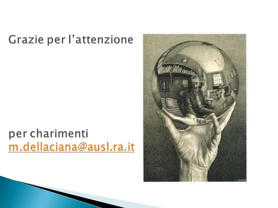 Grazie per l'attenzione per charimenti m.dellaciana@ausl.ra.it