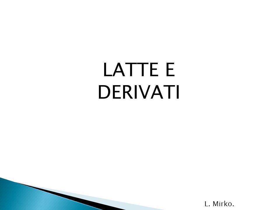 LATTE E DERIVATI L. Mirko.