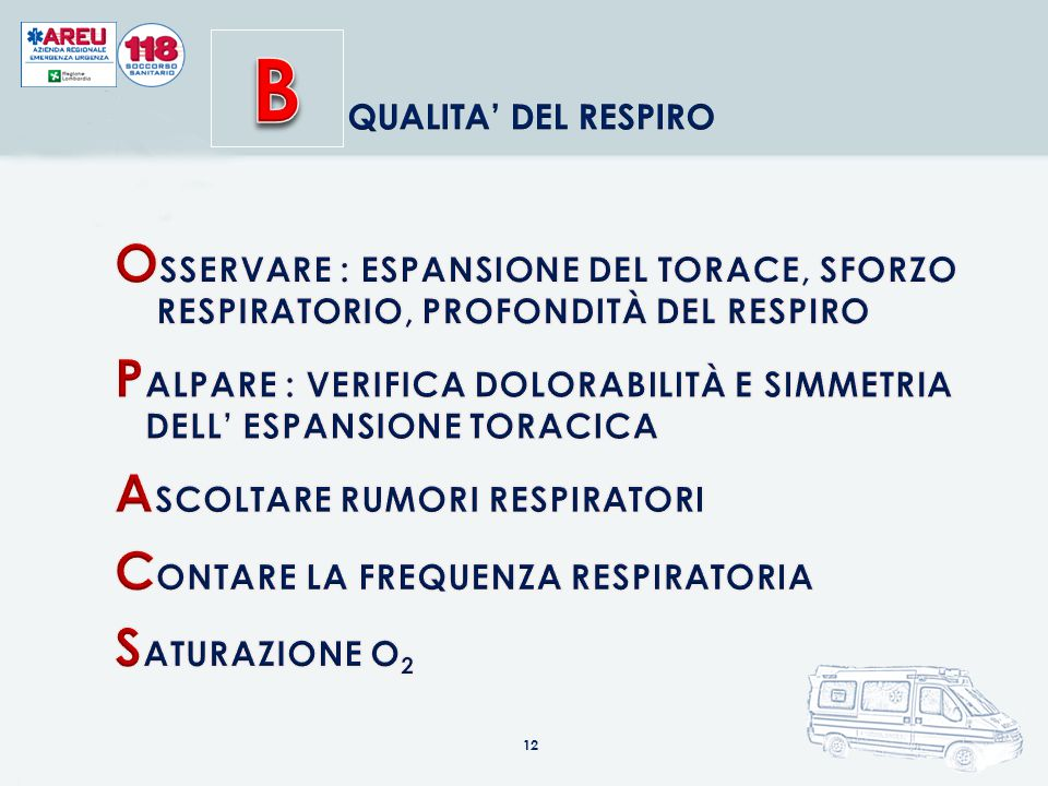 B QUALITA' DEL RESPIRO. OSSERVARE : ESPANSIONE DEL TORACE, SFORZO RESPIRATORIO, PROFONDITÀ DEL RESPIRO.