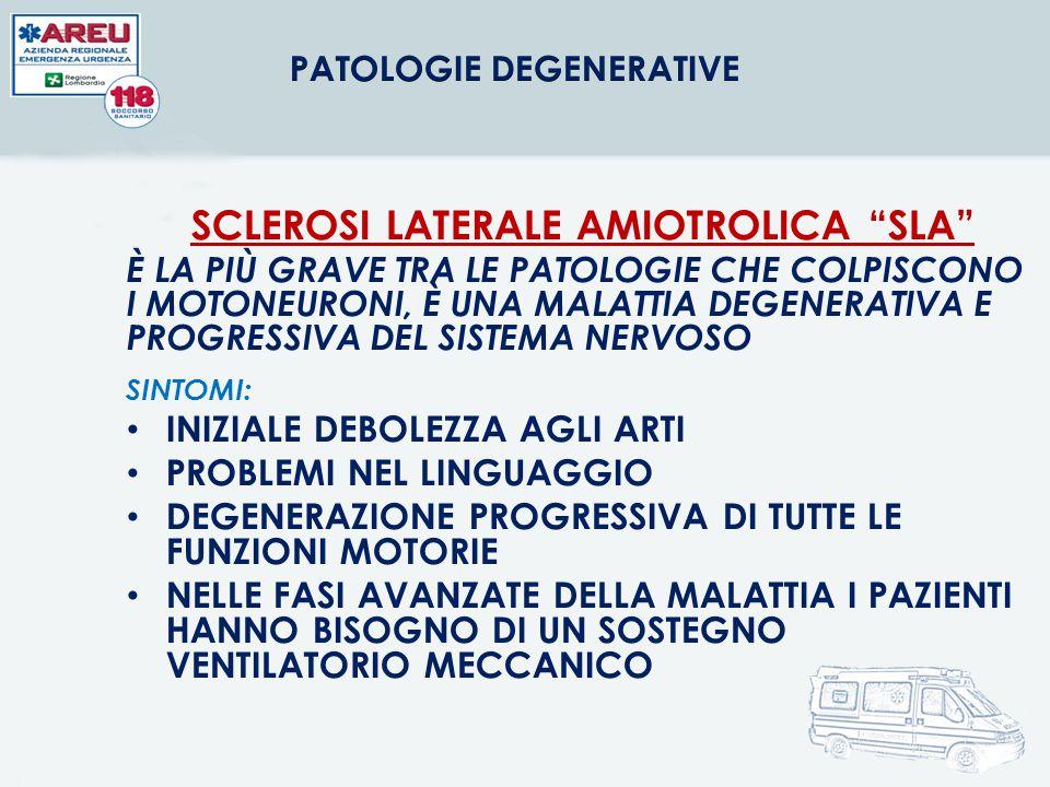 PATOLOGIE DEGENERATIVE SCLEROSI LATERALE AMIOTROLICA SLA