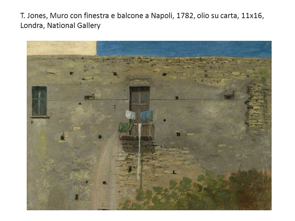 T. Jones, Muro con finestra e balcone a Napoli, 1782, olio su carta, 11x16, Londra, National Gallery