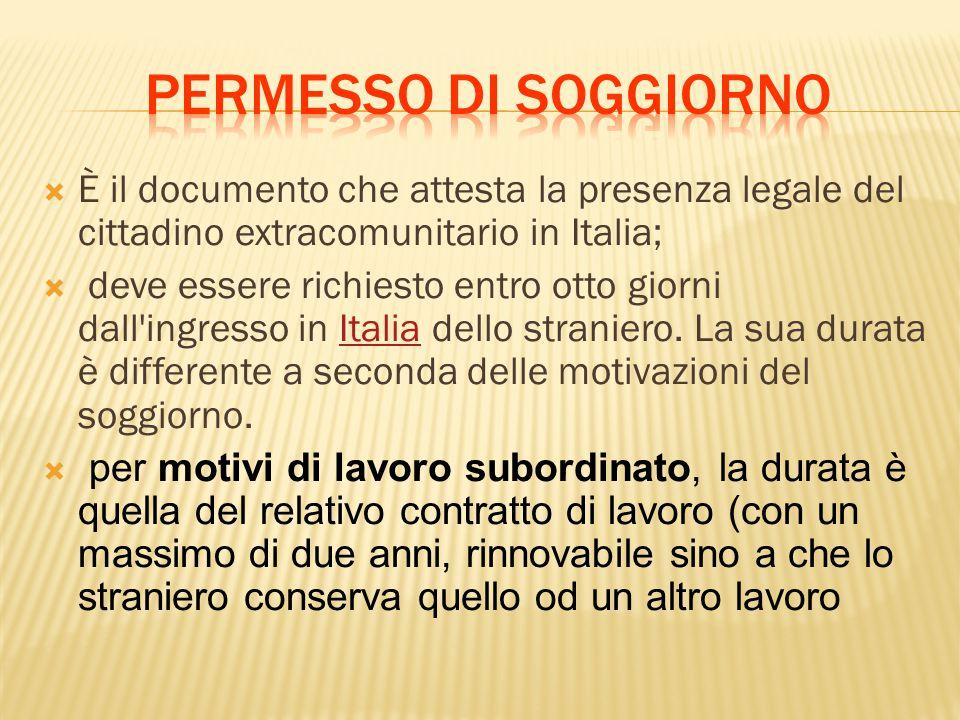 Permesso di soggiorno È il documento che attesta la presenza legale del cittadino extracomunitario in Italia;
