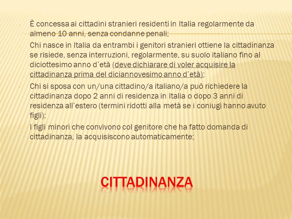 È concessa ai cittadini stranieri residenti in Italia regolarmente da almeno 10 anni, senza condanne penali;