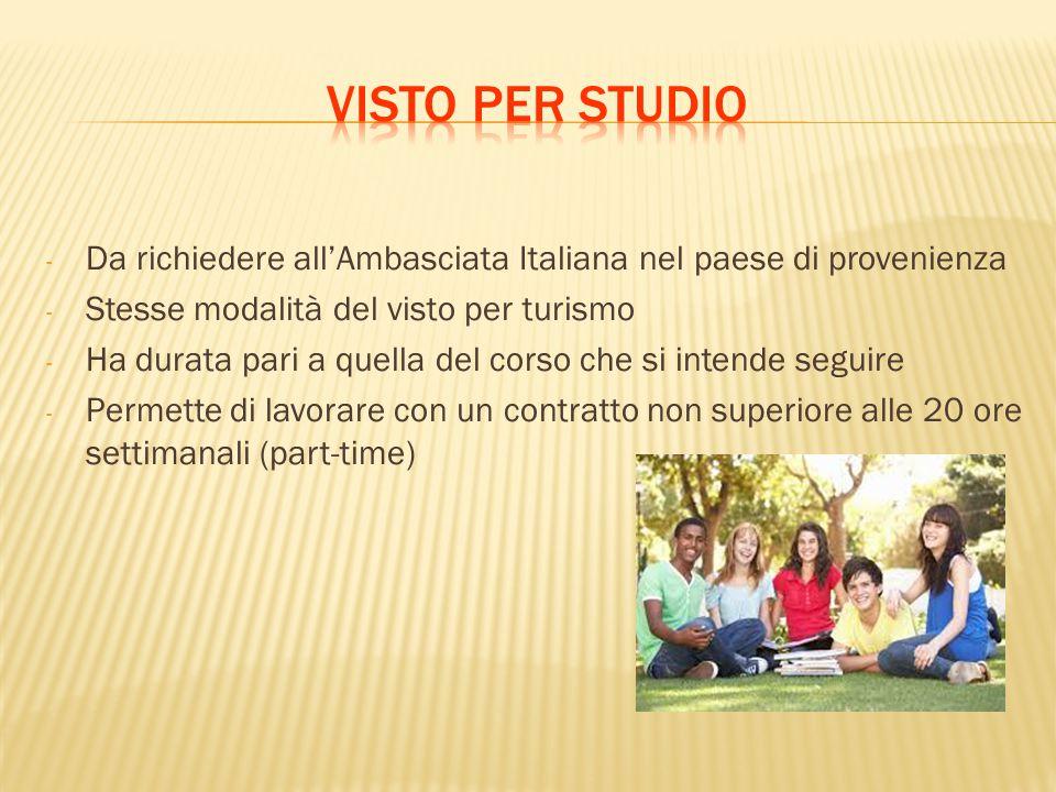 Visto per studio Da richiedere all'Ambasciata Italiana nel paese di provenienza. Stesse modalità del visto per turismo.
