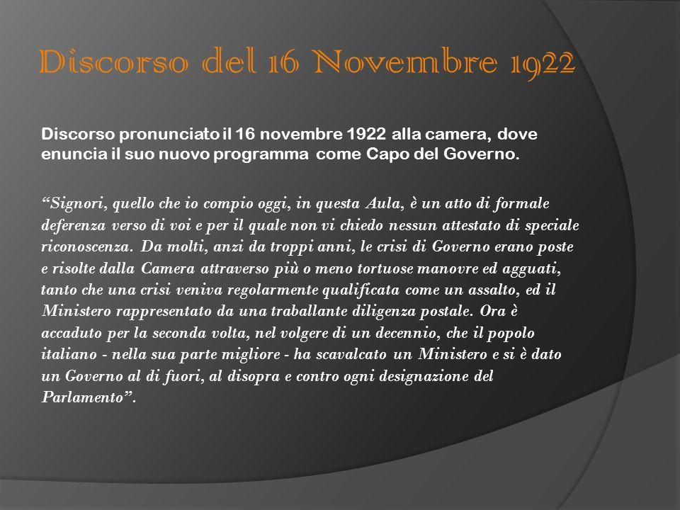 Discorso del 16 Novembre 1922 Discorso pronunciato il 16 novembre 1922 alla camera, dove enuncia il suo nuovo programma come Capo del Governo.