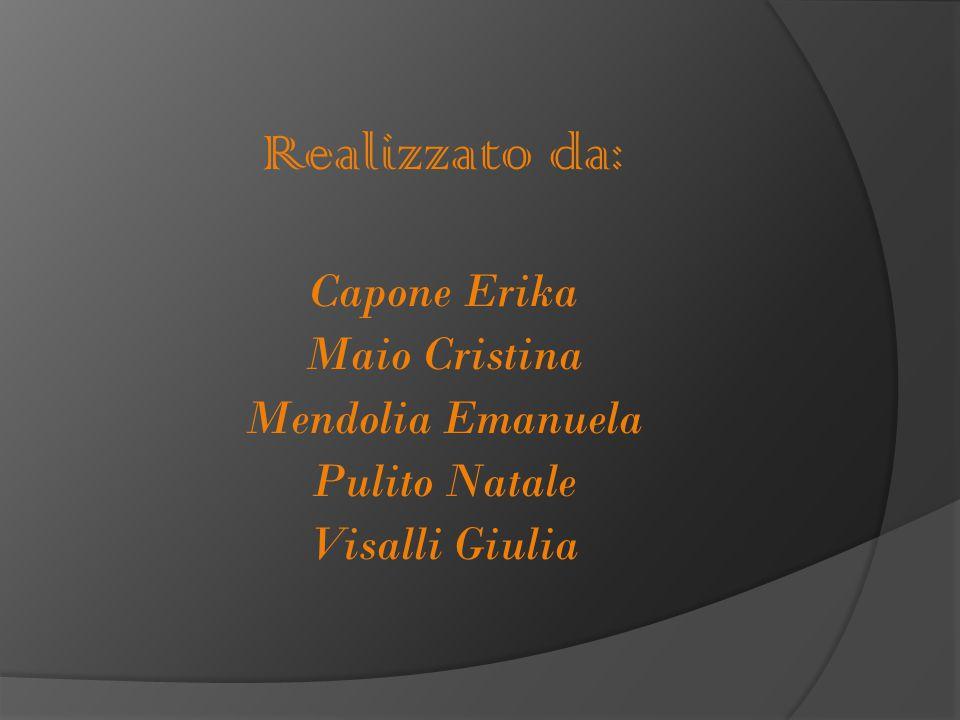 Realizzato da: Capone Erika Maio Cristina Mendolia Emanuela