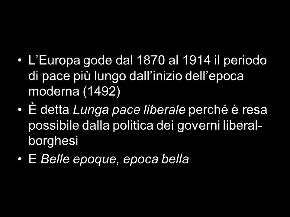 L'Europa gode dal 1870 al 1914 il periodo di pace più lungo dall'inizio dell'epoca moderna (1492)