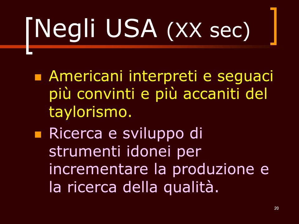 Negli USA (XX sec) Americani interpreti e seguaci più convinti e più accaniti del taylorismo.