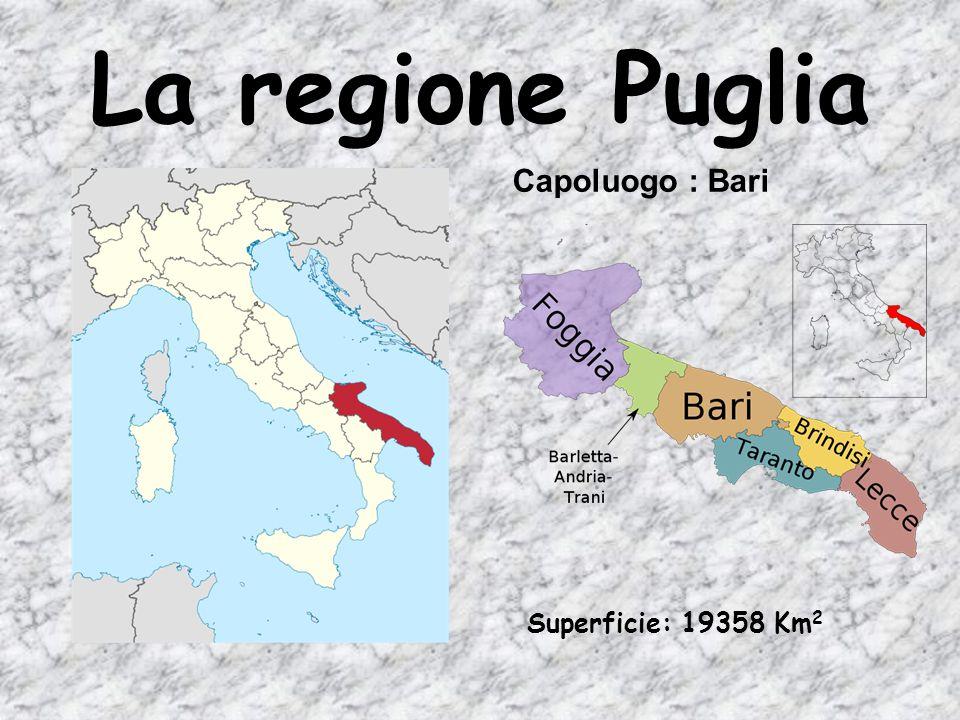 La regione Puglia Capoluogo : Bari Superficie: 19358 Km2