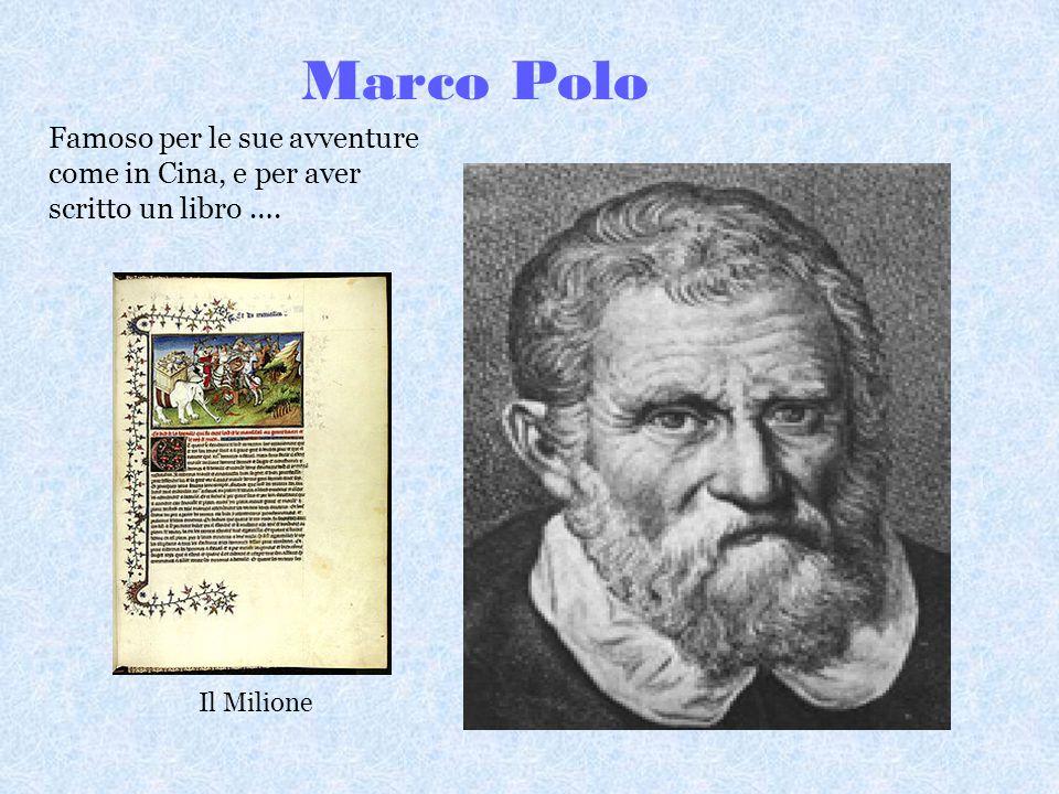 Marco Polo Famoso per le sue avventure come in Cina, e per aver scritto un libro …. Il Milione