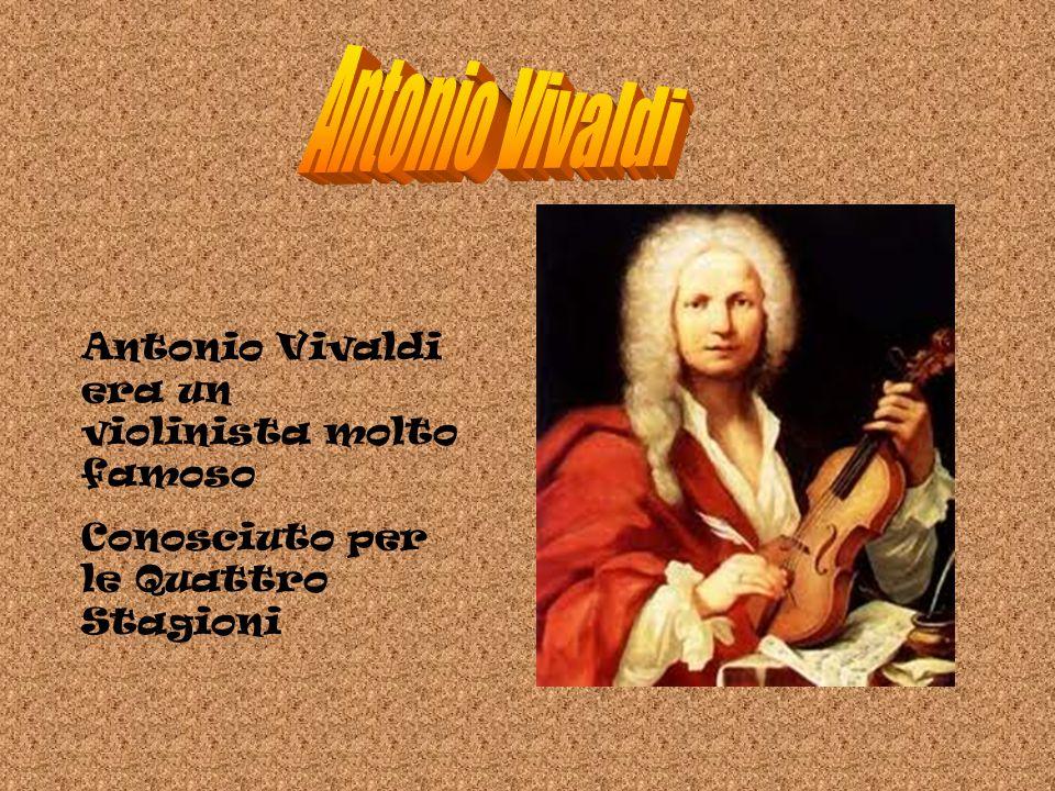 Antonio Vivaldi Antonio Vivaldi era un violinista molto famoso