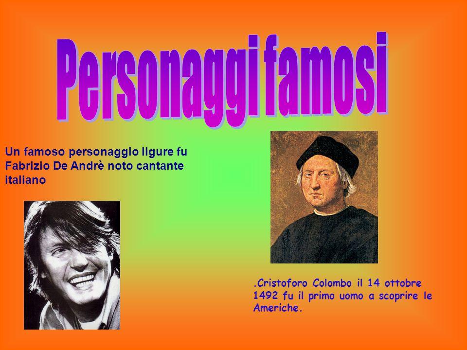 Personaggi famosi Un famoso personaggio ligure fu Fabrizio De Andrè noto cantante italiano.