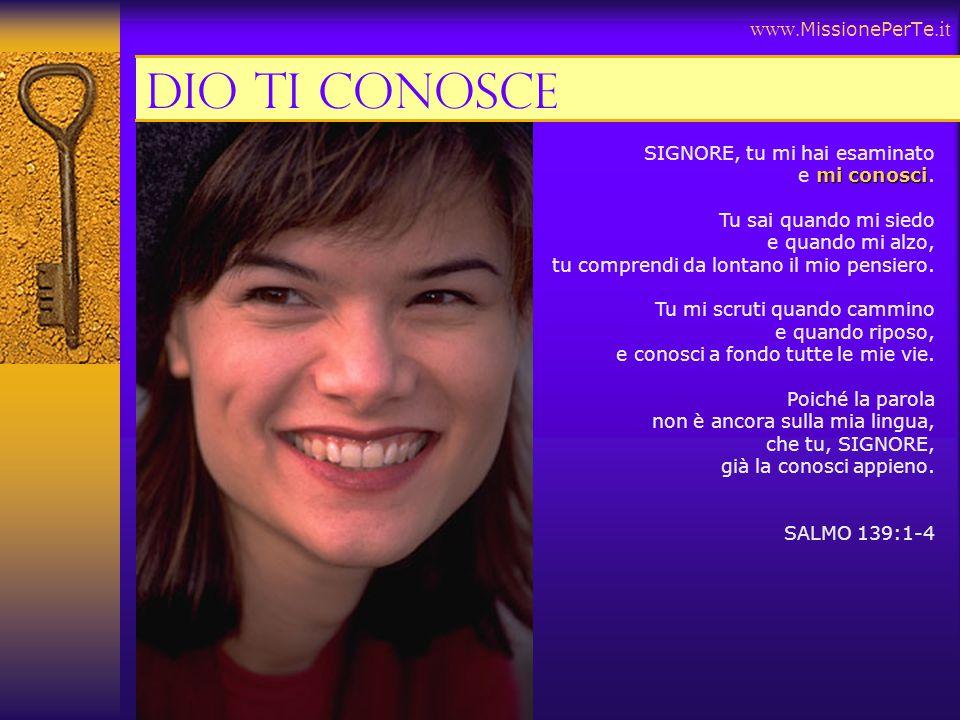 Dio ti conosce www.MissionePerTe.it SIGNORE, tu mi hai esaminato