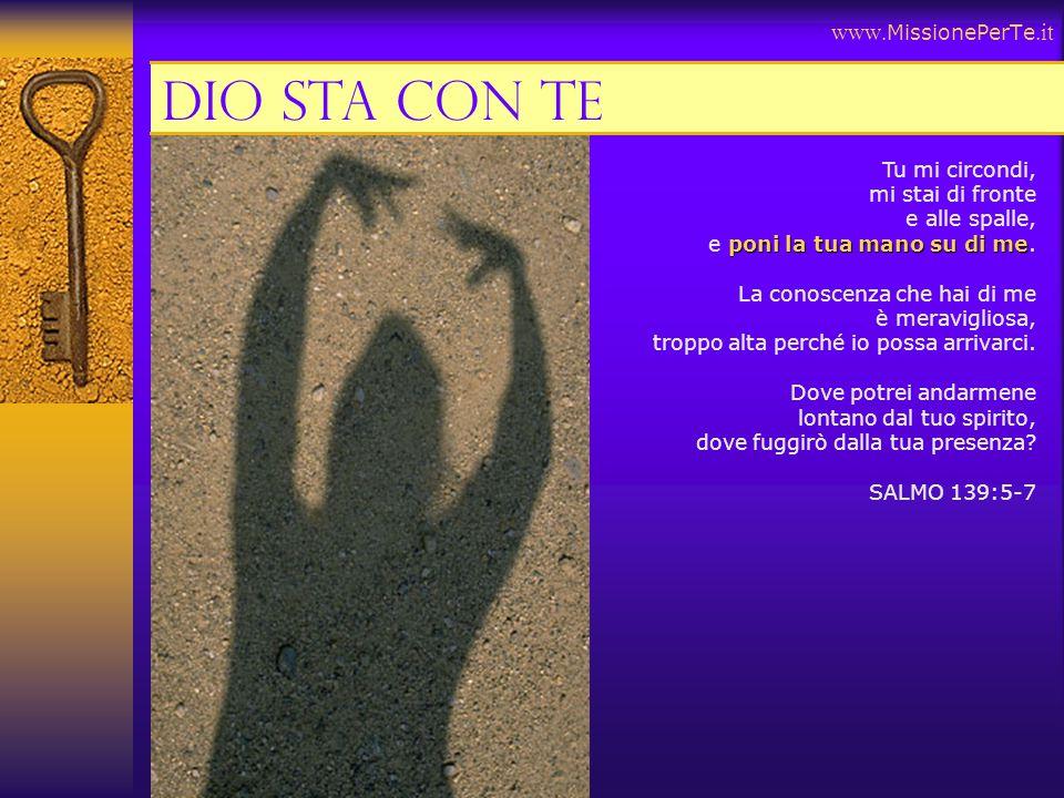 Dio sta con te www.MissionePerTe.it Tu mi circondi, mi stai di fronte