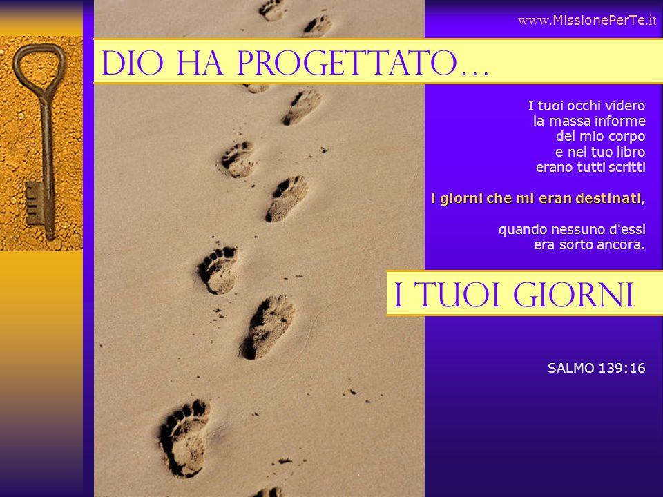 Dio ha progettato… i tuoi giorni www.MissionePerTe.it