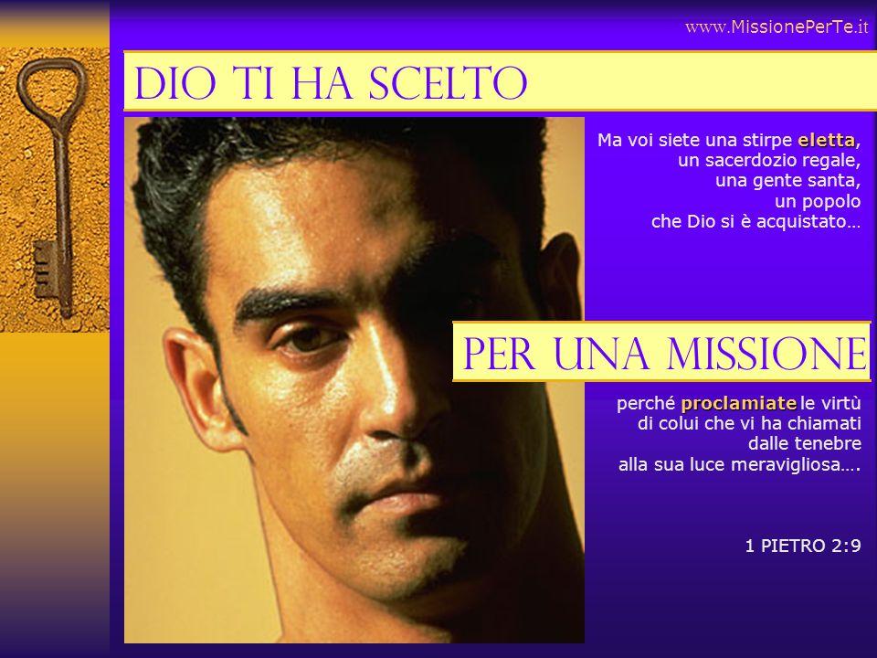 Dio ti ha scelto Per una missione www.MissionePerTe.it