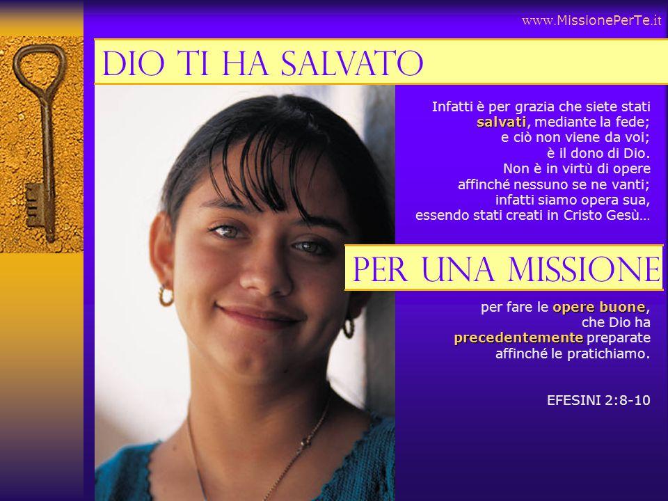 Dio ti ha salvato Per una missione www.MissionePerTe.it