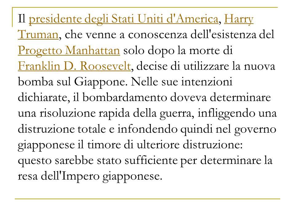 Il presidente degli Stati Uniti d America, Harry Truman, che venne a conoscenza dell esistenza del Progetto Manhattan solo dopo la morte di Franklin D.
