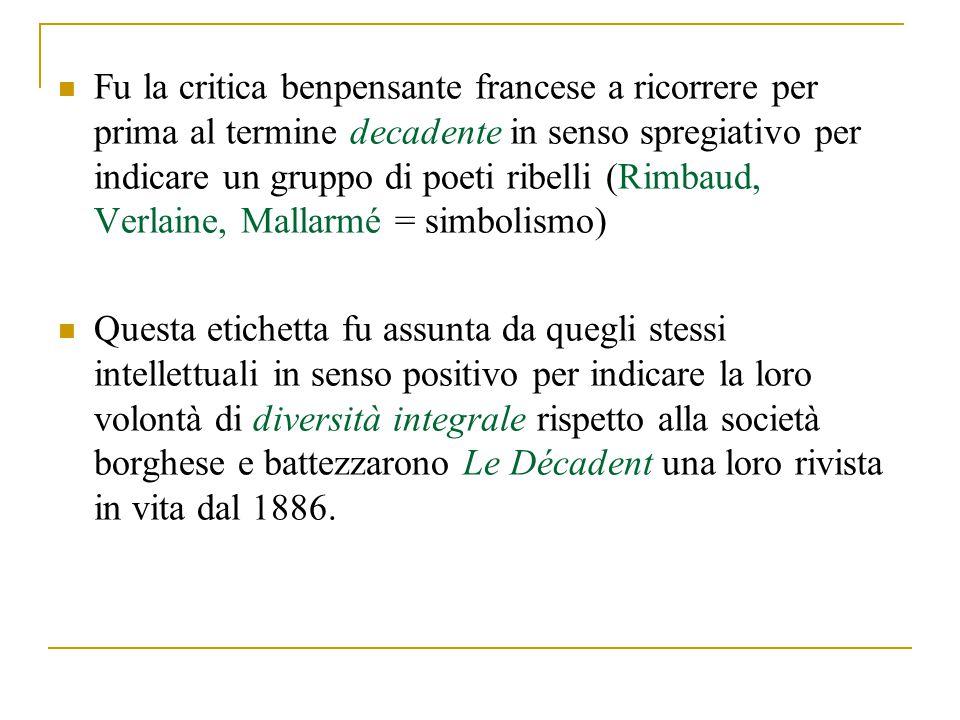 Fu la critica benpensante francese a ricorrere per prima al termine decadente in senso spregiativo per indicare un gruppo di poeti ribelli (Rimbaud, Verlaine, Mallarmé = simbolismo)