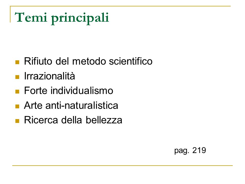Temi principali Rifiuto del metodo scientifico Irrazionalità