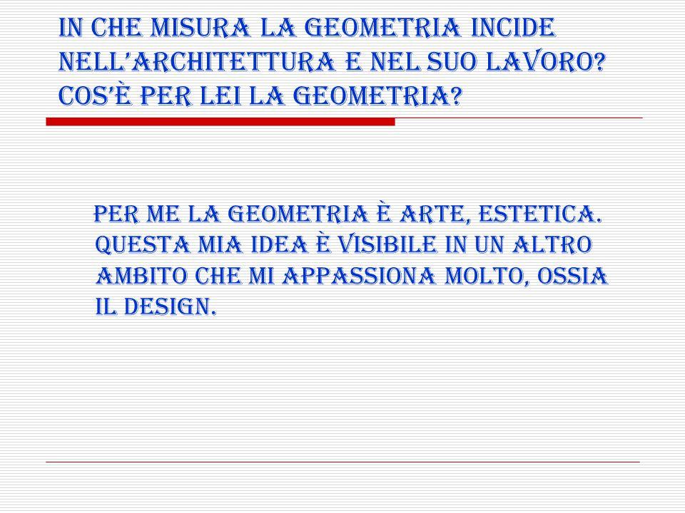 In che misura la geometria incide nell'architettura e nel suo lavoro