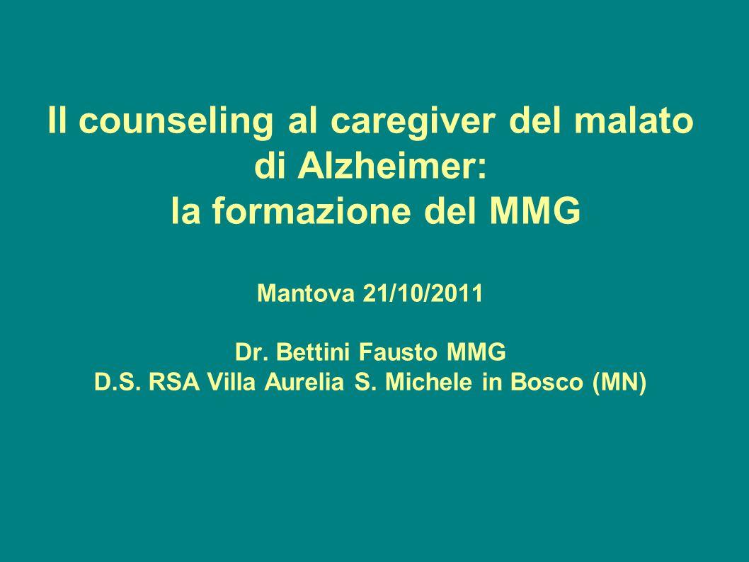 Il counseling al caregiver del malato di Alzheimer: la formazione del MMG Mantova 21/10/2011 Dr.