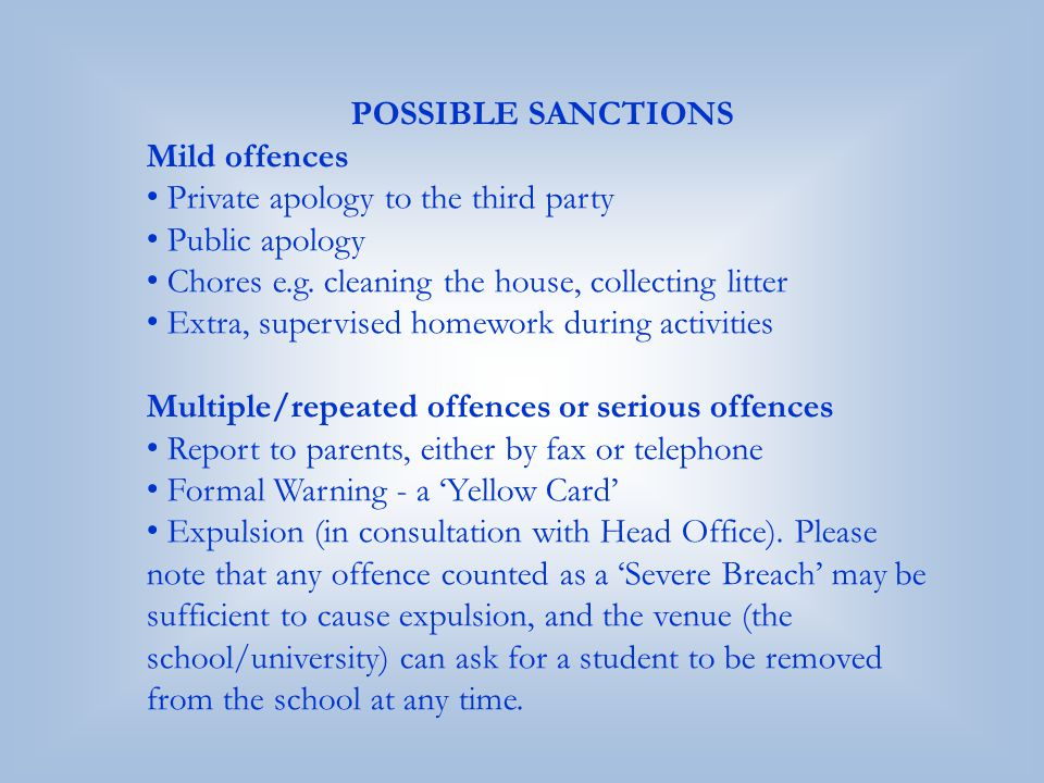 POSSIBLE SANCTIONS Mild offences. Private apology to the third party. Public apology. Chores e.g. cleaning the house, collecting litter.