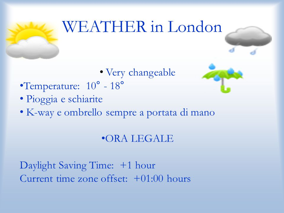 WEATHER in London Very changeable Temperature: 10° - 18°