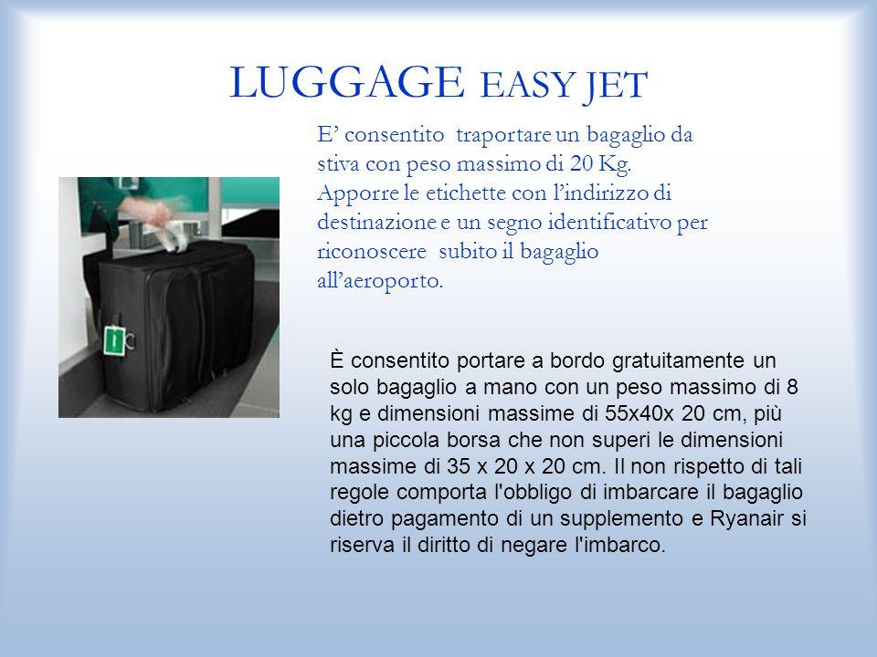 LUGGAGE EASY JET E' consentito traportare un bagaglio da stiva con peso massimo di 20 Kg.