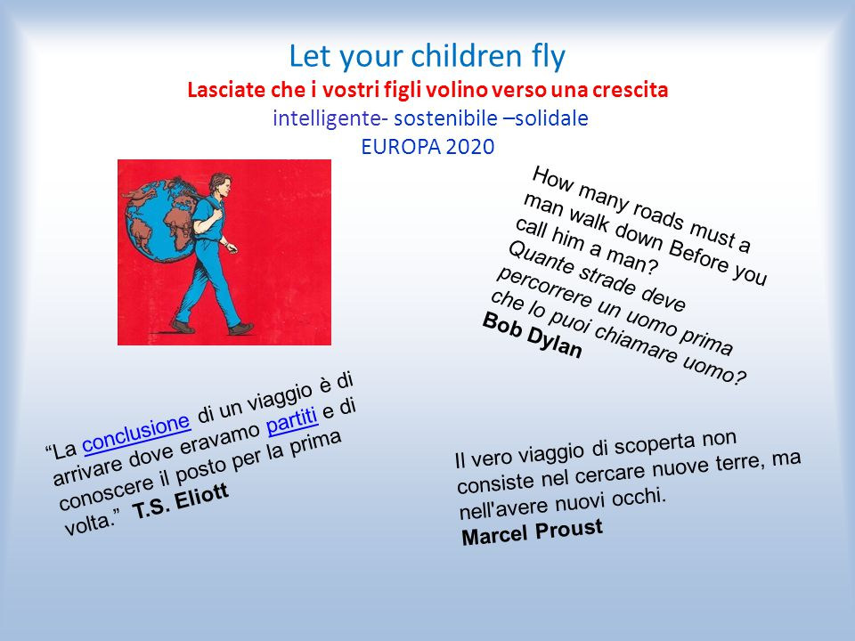 Let your children fly Lasciate che i vostri figli volino verso una crescita intelligente- sostenibile –solidale EUROPA 2020
