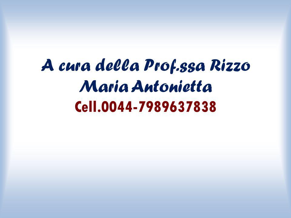 A cura della Prof.ssa Rizzo Maria Antonietta Cell.0044-7989637838