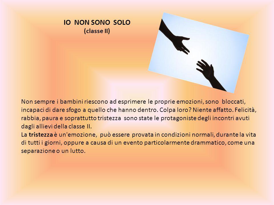 IO NON SONO SOLO (classe II)