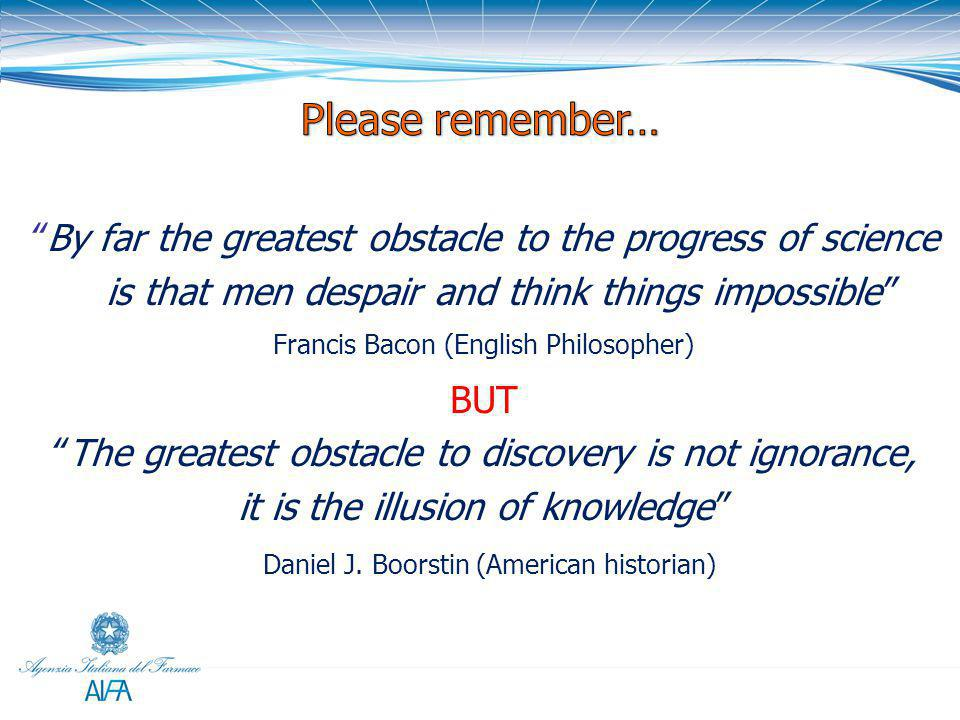 Please remember… By far the greatest obstacle to the progress of science is that men despair and think things impossible