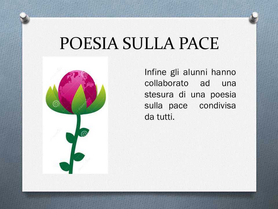 POESIA SULLA PACE Infine gli alunni hanno collaborato ad una stesura di una poesia sulla pace condivisa da tutti.