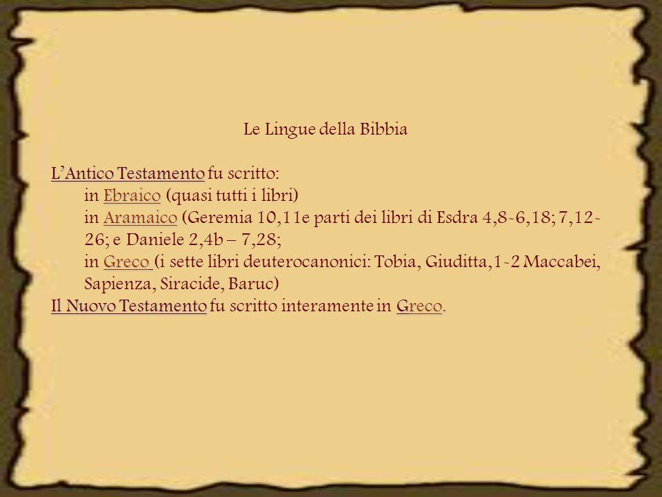 Le Lingue della Bibbia L'Antico Testamento fu scritto: in Ebraico (quasi tutti i libri)